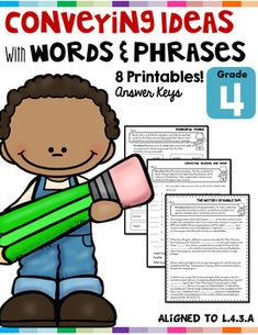 Conveying Ideas with Words and Phrases L.4.3.A Great for homework, assessment, review and fast finishers! 8 printables: 1. Determine which verb is more powerful, intense and precise than the other. Circle the more precise verb. 2. Determine which adjective is more powerful, intense and precise...