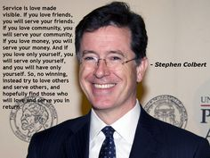 """Service is love made visible..."""" -Stephen Colbert"""