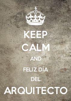 KEEP CALM AND FELIZ DÍA DEL ARQUITECTO