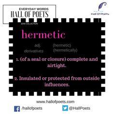 HALL OF POETS - EVERYDAY WORDS        HERMETIC     adj.  (hermetic)   derivative.  (hermetically)...