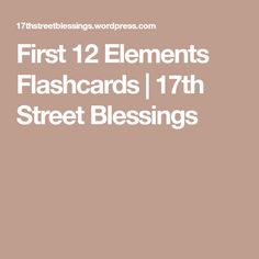 First 12 Elements Flashcards   17th Street Blessings