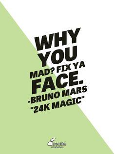 "Why you mad? Fix ya face.  -Bruno Mars ""24K Magic"" - Quote From Recite.com #RECITE #QUOTE"