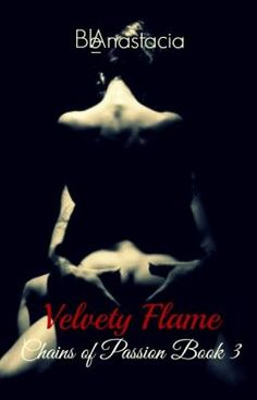 Velvety Flame (Chains of Passion Book 3) - Bonding #wattpad #romance