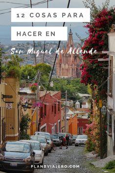 Las 12 mejores cosas para hacer en San Miguel de Allende. La ciudad que fue declarada en 2008 como Patrimonio de la Humanidad y que en el 2017 fue nombrada la Mejor Ciudad del Mundo por la revista Travel+Leisure. #planbviajero #mexico #sanmigueldeallende