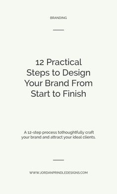 12 Practical Steps to Design Your Brand From Start to Finish | Thoughtfully craft your brand and start attracting your ideal clients with 12 simple steps. Read how at www.jordanprindledesigns.com #branding #squarespace #branddesigner