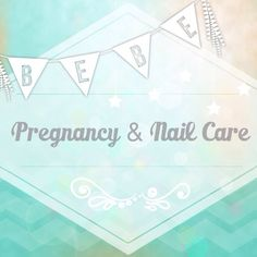Pregnancy and Nail care #pregnancy #maternity #nailcarewhilepregnant