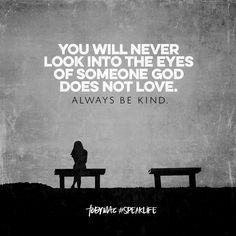 You will never look into the eyes of someone God does not love. Always be kind. Faith Quotes, Bible Quotes, Me Quotes, Motivational Quotes, Brainy Quotes, Jesus Quotes, Bible Scriptures, Positive Quotes, Great Quotes
