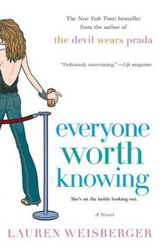 """Everyone Worth Knowing"" by Lauren Weisberger. From the author of 'Devil Wears Prada' another book telling the tale of what it's like working with those in the 'inner circle'. I didn't care for this one as much as her previous more successful book."