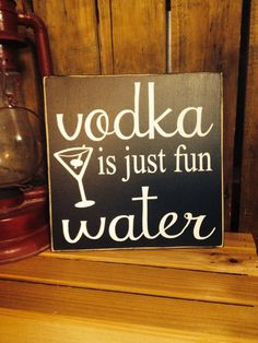 """Drinking Sayings, Vodka Bar Sign, """"Vodka is just fun Water"""" 10""""x 10"""" Wooden Bar Sign, Alcohol Sign, Friend Gifts, Bar Wall Art, Vodka by TheWordSister on Etsy https://www.etsy.com/listing/162892411/drinking-sayings-vodka-bar-sign-vodka-is"""