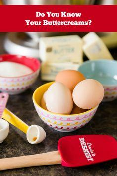 Knowing your Buttercream Frostings : Swiss meringue : french buttercream : Italian meringue.