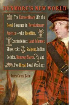 Dunmore's New World: The Extraordinary Life of a Royal Governor in Revolutionary America--with Jacobites Counter...