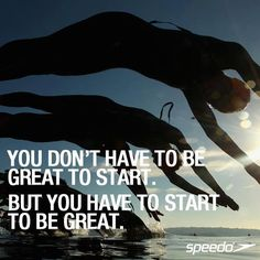 You have to start to be great.