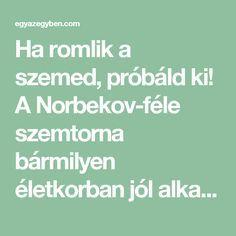 Ha romlik a szemed, próbáld ki! A Norbekov-féle szemtorna bármilyen életkorban jól alkalmazható. - Egy az Egyben Kettlebell, Arthritis, The Cure, Vitamins, Health Fitness, Healing, Healthy Recipes, Yoga, Workout