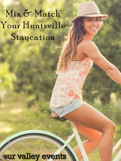 Mix & Match your #Staycation options in Huntsville, AL to make the most of your #summer fun - by Our Valley Events. r #HuntsvilleAL