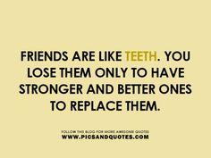 Friends are like teeth