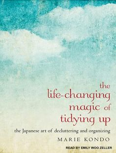 """De-clutter your home with the audiobook version of """"The Life Changing Magic of Tidying Up"""" by Marie Kondo. Irvington library cardholders have first priority on a copy of this title. Konmari Methode, Marie Kondo, Classic Literature, Tidy Up, Book Format, Book Nerd, Japanese Art, The Life, The Book"""