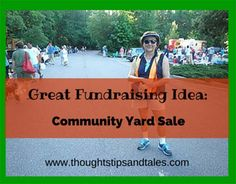 Great Fundraising Idea: Community Yard Sale. Sellers rent a space and sell unneeded goods, buyers get bargains. It's a win all the way around!