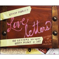 Other People's Love Letters by Bill Shapiro $15.30 --- Other People's Love Letters collects the actual letters written by hundreds of Americans exactly as they were written, providing an uncensored and voyeuristic look at modern love.