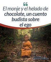 El monje y el helado de chocolate, un cuento budista sobre el ego Muchas veces hemos oído nombrar al ego como el causante de la soberbia o culpable del sufrimiento de una persona ante una situación indeseada. Pero… ¿qué es el ego exactamente y cómo afecta a nuestra felicidad?