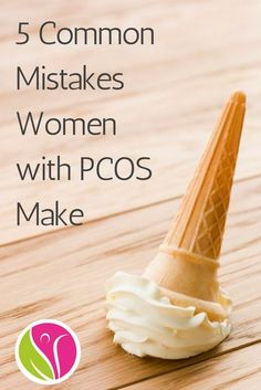 Don't let these 5 common mistakes derail you when it comes to your PCOS.
