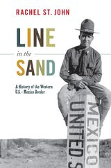 Line in the Sand : a history of the Western U.S.- Mexico Border by Rachel St. John