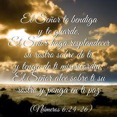 El Señor te bendiga y te guarde. El Señor haga resplandecer su rostro sobre ti, y tenga de ti. misericordia. El Señor alce sobre ti su rostro y ponga en ti paz. (Números 6:24-26)