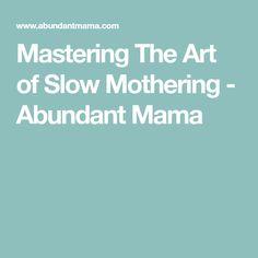 Mastering The Art of Slow Mothering - Abundant Mama