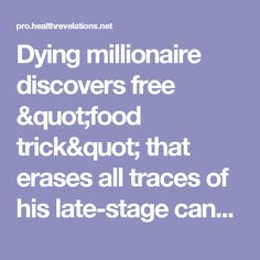 """Dying millionaire discovers free """"food trick"""" that erases all traces of his late-stage cancer. Cancer Fighting Diet, Cancer Cure, Medical Care, Natural Treatments, Food Hacks, Free Food, The Cure, Vitamins, Stage"""