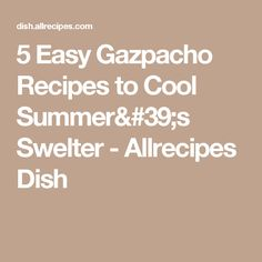 5 Easy Gazpacho Recipes to Cool Summer's Swelter - Allrecipes Dish