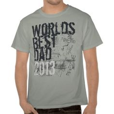 World's Best Dad Grunge 2013 Father's Day Shirt from Zazzle.com