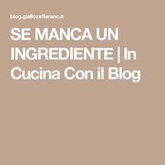 SE MANCA UN INGREDIENTE | In Cucina Con il Blog
