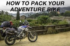How to pack your adventure motorcycle for a long term trip. Tips from a couple of seasoned overlanders.
