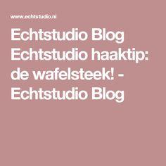 Echtstudio Blog Echtstudio haaktip: de wafelsteek! - Echtstudio Blog