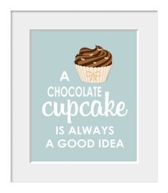 Typography Poster, Kitchen Print, Restaurant Print, Home Decor, Cupcake Print, Cake Print, Sweets, A Chocolate Cupcake is Always A Good Idea...