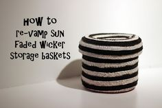 How to Re-Vamp Sun Faded Wicker Storage Baskets