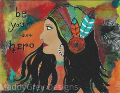 gypsy art, be your own hero, boho art, bohemian art, indie art, inspirational, empowering women, soulful art, quote art, woman of strength - pinned by pin4etsy.com