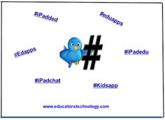 Top Twitter Hashtags for Finding Educational iPad Apps to Use in Your Class ~ Educational Technology and Mobile Learning