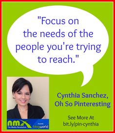"""Focus on the needs of the people you're trying to reach"" - @Cynthia Sanchez {Oh So Pinteresting}"
