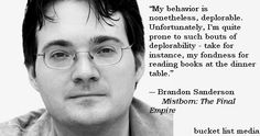 Brandon Sanderson, reading at the dinner table.  http://facebook.com/BucketListMedia