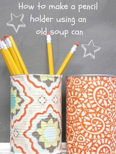 The Wicker House: Cute Pencil Holders using old Soup Cans - and how to get the exact measurements for the paper (easy!)