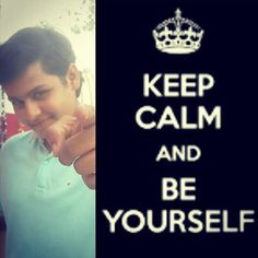 "Dev Joshi = ""Be Yourself!"" Khush raho dosto khush raho.."