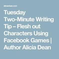 Tuesday Two-Minute Writing Tip – Flesh out Characters Using Facebook Games | Author Alicia Dean