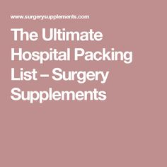 The Ultimate Hospital Packing List – Surgery Supplements Back Surgery, Shoulder Surgery, Spine Surgery, Sleeve Surgery, Knee Surgery, Preparing For Surgery, Diverticulitis Diet, Knee Replacement Surgery, Hip Replacement