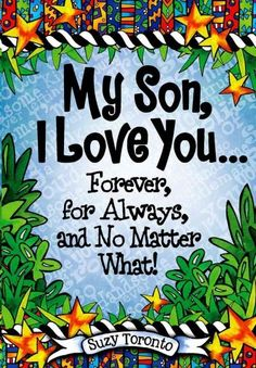 My Son, I Love You… Forever, for Always, and No Matter What!
