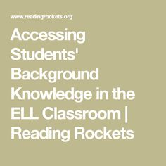 Accessing Students' Background Knowledge in the ELL Classroom | Reading Rockets