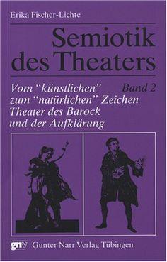"""Semiotik des Theaters: Semiotik des Theaters 2. Vom """"künstlichen"""" zum """"natürlichen"""" Zeichen: Theater des Barock und der Aufklärung: Bd 2: Am..."""