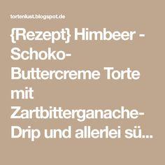 {Rezept} Himbeer - Schoko- Buttercreme Torte mit Zartbitterganache- Drip und allerlei süßen Sachen