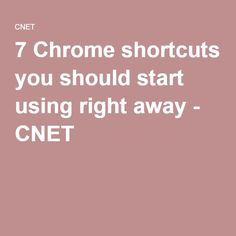 7 Chrome shortcuts you should start using right away - CNET