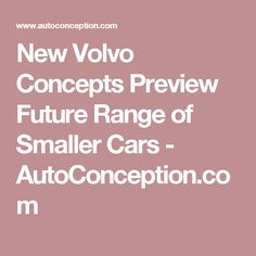 New Volvo Concepts Preview Future Range of Smaller Cars - AutoConception.com