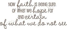 Now faith is being sure of what we hope for and certain of what we do not see   quote